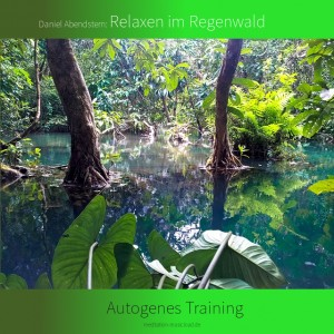 Autogenes Training: Relaxen im Regenwald